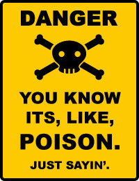 Poison warning sign using annoying terms and language